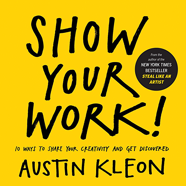 Show Your Work (Austin Kleon)